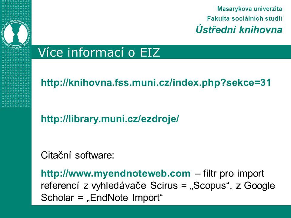 """Více informací o EIZ Masarykova univerzita Fakulta sociálních studií Ústřední knihovna http://knihovna.fss.muni.cz/index.php sekce=31 http://library.muni.cz/ezdroje/ Citační software: http://www.myendnoteweb.com – filtr pro import referencí z vyhledávače Scirus = """"Scopus , z Google Scholar = """"EndNote Import"""