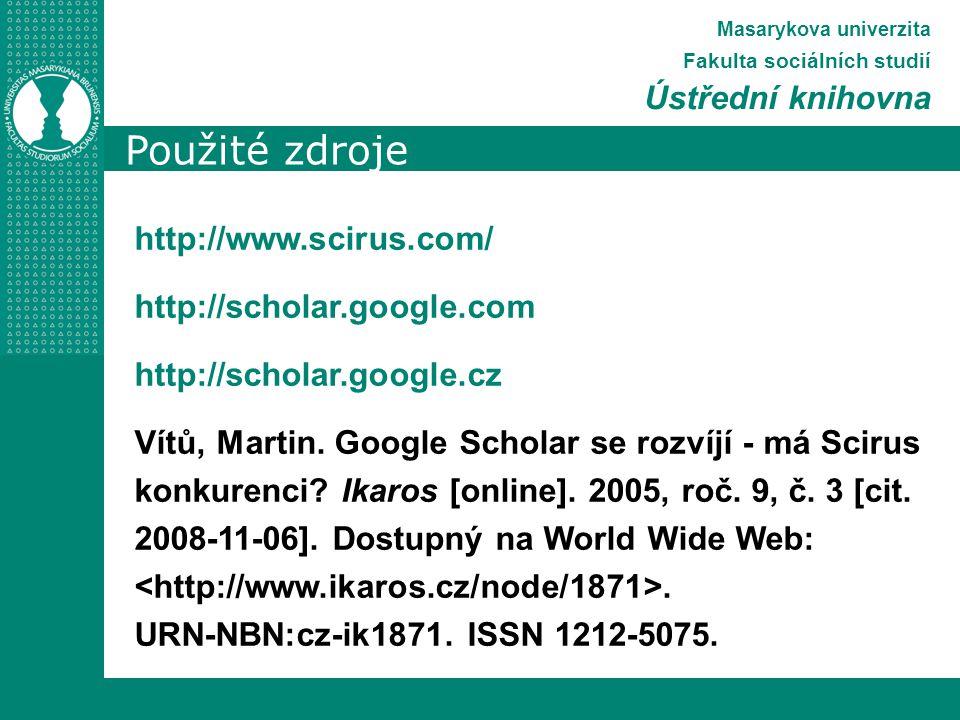 Použité zdroje Masarykova univerzita Fakulta sociálních studií Ústřední knihovna http://www.scirus.com/ http://scholar.google.com http://scholar.google.cz Vítů, Martin.