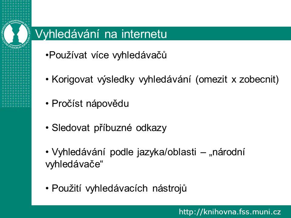 """http://knihovna.fss.muni.cz Vyhledávání na internetu Používat více vyhledávačů Korigovat výsledky vyhledávání (omezit x zobecnit) Pročíst nápovědu Sledovat příbuzné odkazy Vyhledávání podle jazyka/oblasti – """"národní vyhledávače Použití vyhledávacích nástrojů"""