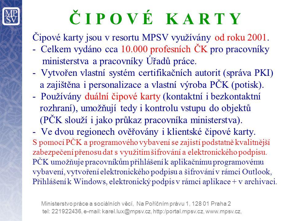 tel: 221922436, e-mail: karel.lux@mpsv.cz, http:/portal.mpsv.cz, www.mpsv.cz, Ministerstvo práce a sociálních věcí, Na Poříčním právu 1, 128 01 Praha 2 Č I P O V É K A R T Y Čipové karty jsou v resortu MPSV využívány od roku 2001.