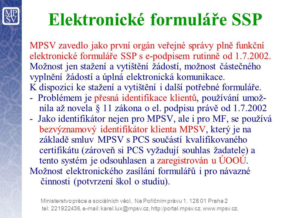 tel: 221922436, e-mail: karel.lux@mpsv.cz, http:/portal.mpsv.cz, www.mpsv.cz, Ministerstvo práce a sociálních věcí, Na Poříčním právu 1, 128 01 Praha 2 Elektronické formuláře SSP MPSV zavedlo jako první orgán veřejné správy plně funkční elektronické formuláře SSP s e-podpisem rutinně od 1.7.2002.