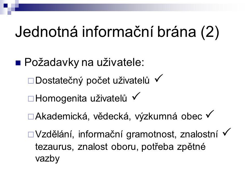 Jednotná informační brána (2) Požadavky na uživatele:  Dostatečný počet uživatelů   Homogenita uživatelů   Akademická, vědecká, výzkumná obec  