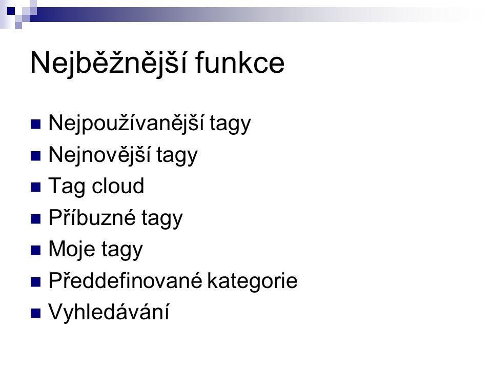 Nejběžnější funkce Nejpoužívanější tagy Nejnovější tagy Tag cloud Příbuzné tagy Moje tagy Předdefinované kategorie Vyhledávání