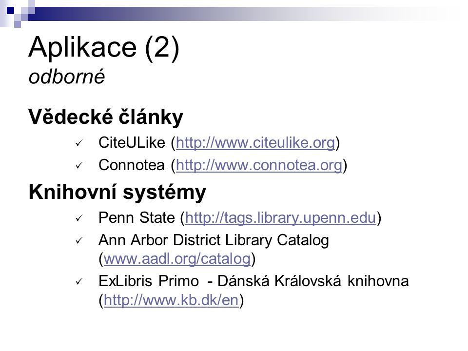 Aplikace (2) odborné Vědecké články CiteULike (http://www.citeulike.org)http://www.citeulike.org Connotea (http://www.connotea.org)http://www.connotea