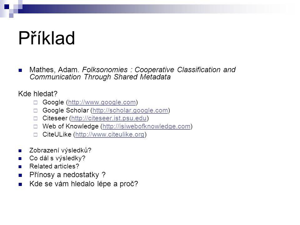 Příklad Mathes, Adam. Folksonomies : Cooperative Classification and Communication Through Shared Metadata Kde hledat?  Google (http://www.google.com)