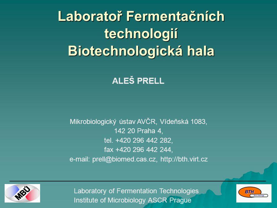 Biotechnologie v praxi Laboratory of Fermentation Technologies Institute of Microbiology ASCR Prague  léčiva –antibiotika, vitamíny, nosiče, vakcíny  výživa –bílkoviny, polysacharidy, tuky, enzymy  enzymy –detergenty, farmacie, léčiva, katalyzátory  dekontaminace, zemědělství