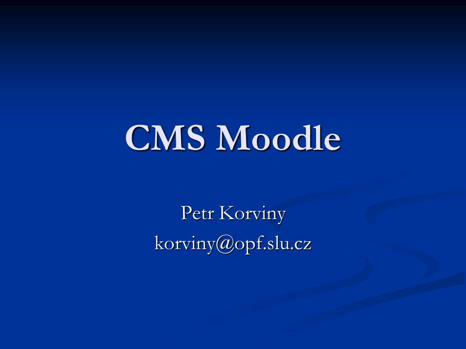 CMS Moodle Petr Korviny korviny@opf.slu.cz