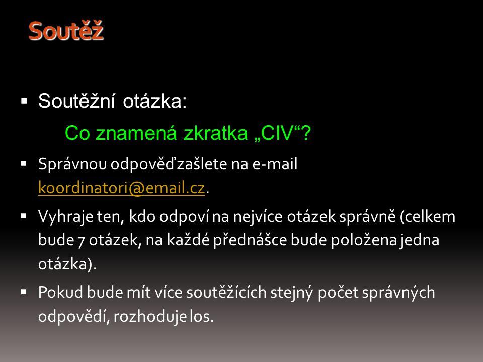 """Soutěž  Soutěžní otázka: Co znamená zkratka """"CIV""""?  Správnou odpověď zašlete na e-mail koordinatori@email.cz. koordinatori@email.cz  Vyhraje ten, k"""