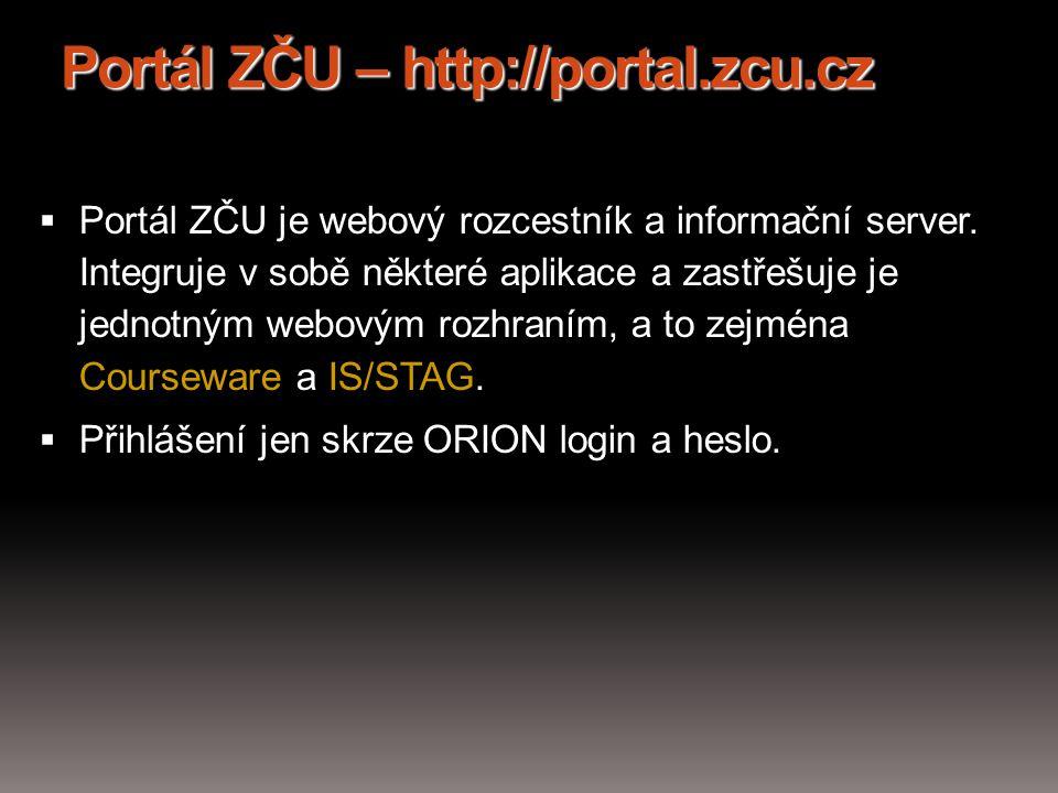 Portál ZČU – http://portal.zcu.cz  Portál ZČU je webový rozcestník a informační server. Integruje v sobě některé aplikace a zastřešuje je jednotným w