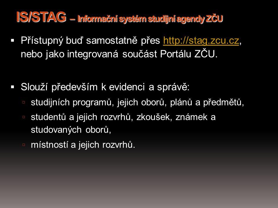 IS/STAG – Informační systém studijní agendy ZČU  Základní funkce:  předzápis předmětů  zápis na zkoušky  vyplnění údajů o dipl.