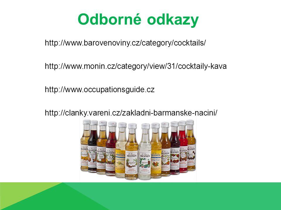Odborné odkazy http://www.barovenoviny.cz/category/cocktails/ http://www.monin.cz/category/view/31/cocktaily-kava http://www.occupationsguide.cz http: