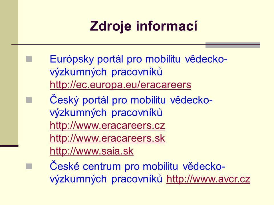 Zdroje informací Európsky portál pro mobilitu vědecko- výzkumných pracovníků http://ec.europa.eu/eracareers http://ec.europa.eu/eracareers Český portá