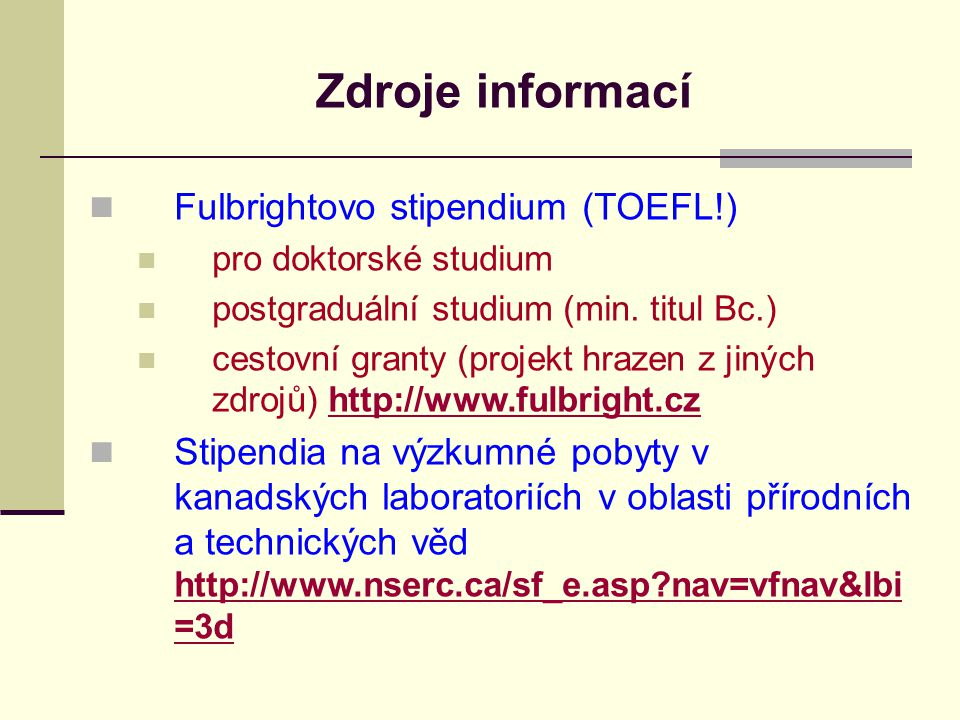 Zdroje informací Fulbrightovo stipendium (TOEFL!) pro doktorské studium postgraduální studium (min.