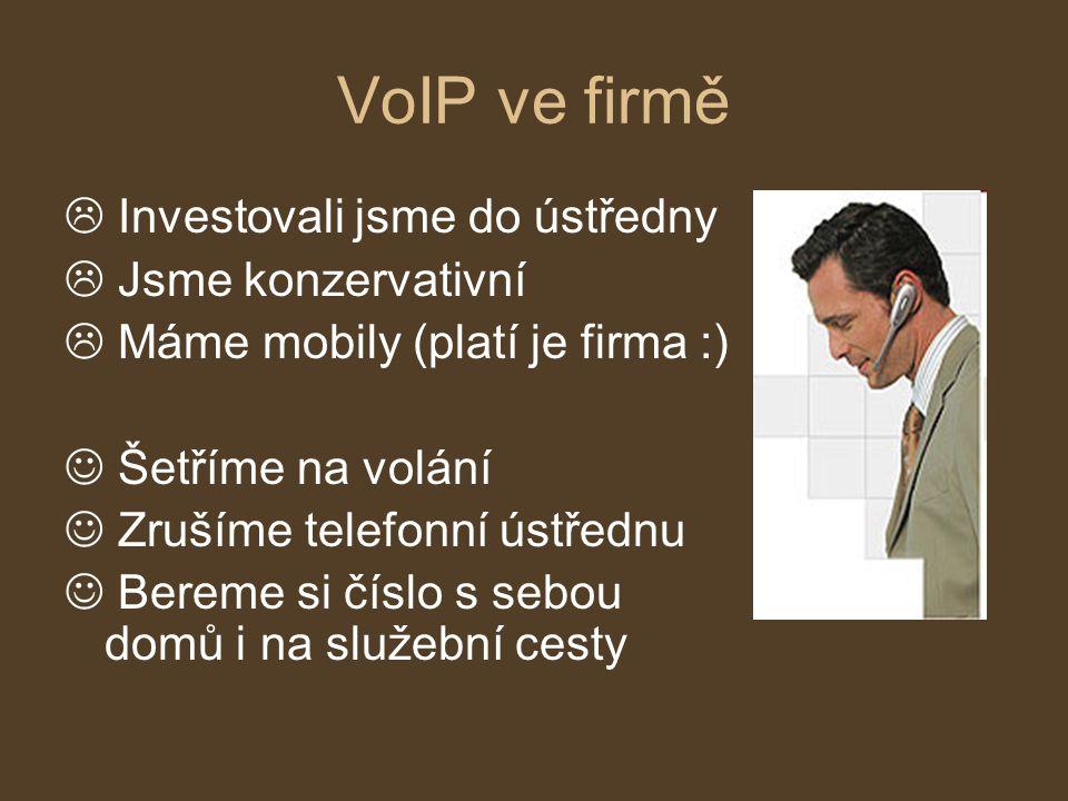 VoIP ve firmě  Investovali jsme do ústředny  Jsme konzervativní  Máme mobily (platí je firma :) Šetříme na volání Zrušíme telefonní ústřednu Bereme si číslo s sebou domů i na služební cesty
