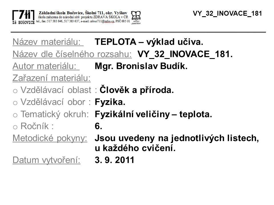 Název materiálu: TEPLOTA – výklad učiva. Název dle číselného rozsahu: VY_32_INOVACE_181. Autor materiálu: Mgr. Bronislav Budík. Zařazení materiálu: o