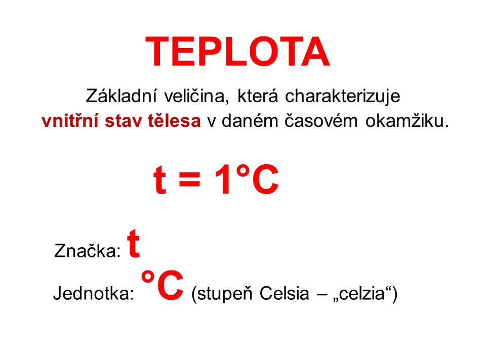 """TEPLOTA Základní veličina, která charakterizuje vnitřní stav tělesa v daném časovém okamžiku. Značka: t Jednotka: °C (stupeň Celsia – """"celzia"""") t = 1°"""
