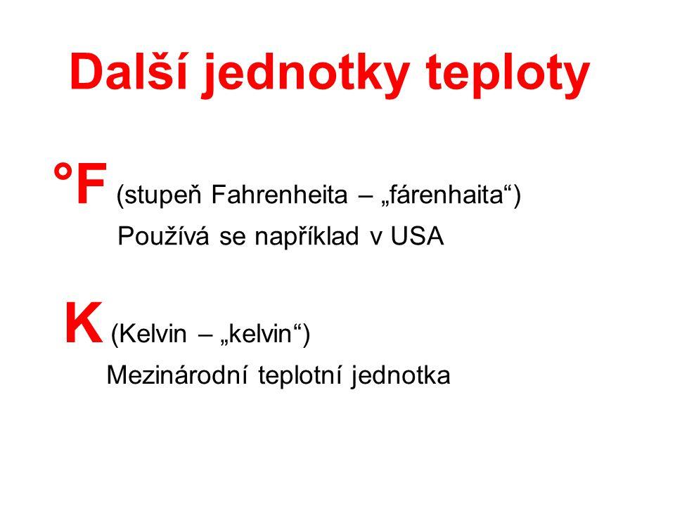 """Další jednotky teploty °F (stupeň Fahrenheita – """"fárenhaita"""") Používá se například v USA K (Kelvin – """"kelvin"""") Mezinárodní teplotní jednotka"""