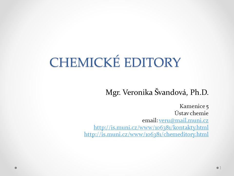 CHEMICKÉ EDITORY Mgr. Veronika Švandová, Ph.D. 1 Kamenice 5 Ústav chemie email: veru@mail.muni.czveru@mail.muni.cz http://is.muni.cz/www/106381/kontak
