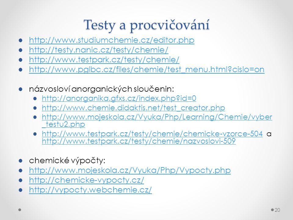Testy a procvičování ●http://www.studiumchemie.cz/editor.phphttp://www.studiumchemie.cz/editor.php ●http://testy.nanic.cz/testy/chemie/http://testy.nanic.cz/testy/chemie/ ●http://www.testpark.cz/testy/chemie/http://www.testpark.cz/testy/chemie/ ●http://www.pglbc.cz/files/chemie/test_menu.html?cislo=onhttp://www.pglbc.cz/files/chemie/test_menu.html?cislo=on ●názvosloví anorganických sloučenin: ●http://anorganika.gfxs.cz/index.php?id=0http://anorganika.gfxs.cz/index.php?id=0 ●http://www.chemie.didaktis.net/test_creator.phphttp://www.chemie.didaktis.net/test_creator.php ●http://www.mojeskola.cz/Vyuka/Php/Learning/Chemie/vyber _testu2.phphttp://www.mojeskola.cz/Vyuka/Php/Learning/Chemie/vyber _testu2.php ●http://www.testpark.cz/testy/chemie/chemicke-vzorce-504 a http://www.testpark.cz/testy/chemie/nazvoslovi-509http://www.testpark.cz/testy/chemie/chemicke-vzorce-504 http://www.testpark.cz/testy/chemie/nazvoslovi-509 ●chemické výpočty: ●http://www.mojeskola.cz/Vyuka/Php/Vypocty.phphttp://www.mojeskola.cz/Vyuka/Php/Vypocty.php ●http://chemicke-vypocty.cz/http://chemicke-vypocty.cz/ ●http://vypocty.webchemie.cz/http://vypocty.webchemie.cz/ 20