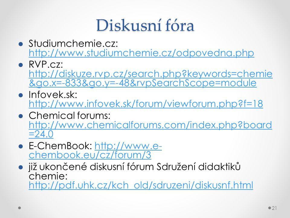 Diskusní fóra ●Studiumchemie.cz: http://www.studiumchemie.cz/odpovedna.php http://www.studiumchemie.cz/odpovedna.php ●RVP.cz: http://diskuze.rvp.cz/search.php?keywords=chemie &go.x=-833&go.y=-48&rvpSearchScope=module http://diskuze.rvp.cz/search.php?keywords=chemie &go.x=-833&go.y=-48&rvpSearchScope=module ●Infovek.sk: http://www.infovek.sk/forum/viewforum.php?f=18 http://www.infovek.sk/forum/viewforum.php?f=18 ●Chemical forums: http://www.chemicalforums.com/index.php?board =24.0 http://www.chemicalforums.com/index.php?board =24.0 ●E-ChemBook: http://www.e- chembook.eu/cz/forum/3http://www.e- chembook.eu/cz/forum/3 ●již ukončené diskusní fórum Sdružení didaktiků chemie: http://pdf.uhk.cz/kch_old/sdruzeni/diskusnf.html http://pdf.uhk.cz/kch_old/sdruzeni/diskusnf.html 21