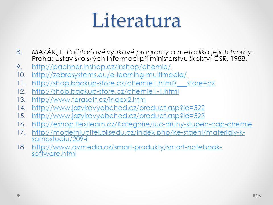 Literatura 8.MAZÁK, E.Počítačové výukové programy a metodika jejich tvorby.