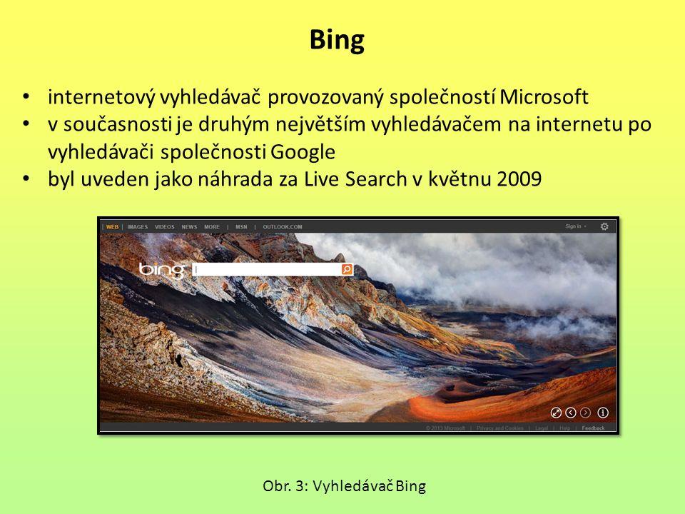 Bing internetový vyhledávač provozovaný společností Microsoft v současnosti je druhým největším vyhledávačem na internetu po vyhledávači společnosti Google byl uveden jako náhrada za Live Search v květnu 2009 Obr.