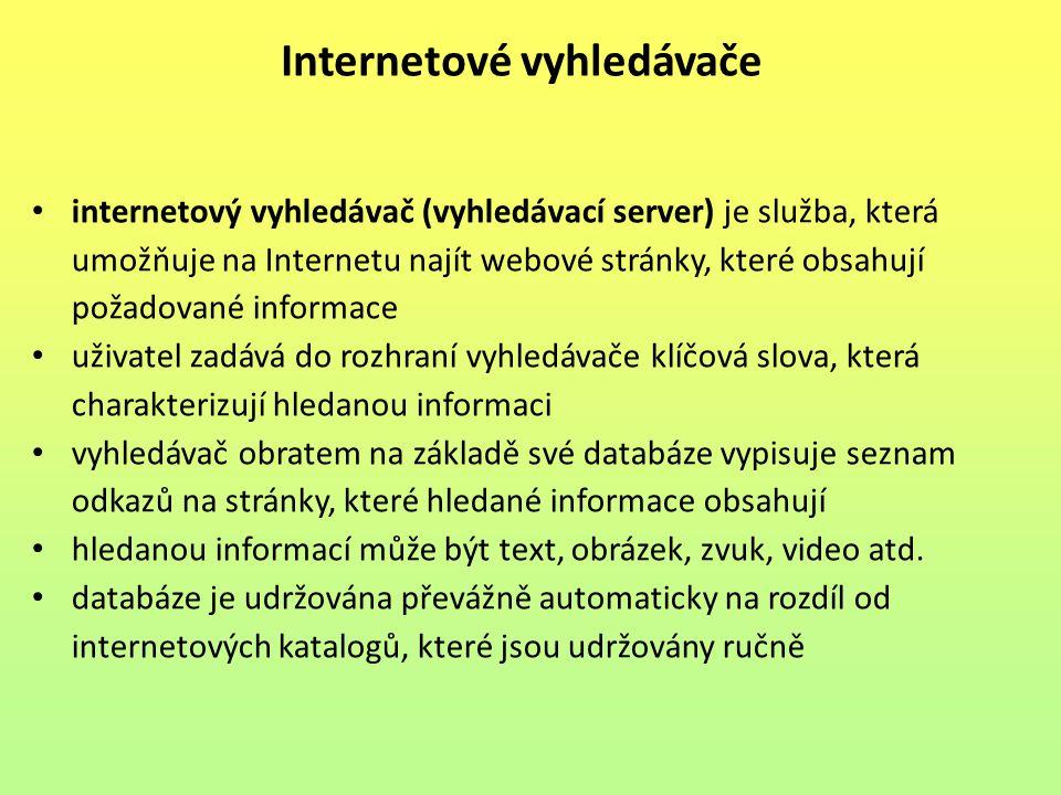 Internetové vyhledávače internetový vyhledávač (vyhledávací server) je služba, která umožňuje na Internetu najít webové stránky, které obsahují požadované informace uživatel zadává do rozhraní vyhledávače klíčová slova, která charakterizují hledanou informaci vyhledávač obratem na základě své databáze vypisuje seznam odkazů na stránky, které hledané informace obsahují hledanou informací může být text, obrázek, zvuk, video atd.