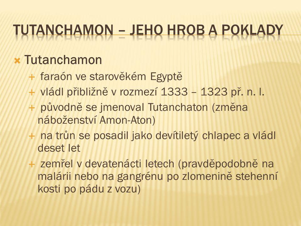  Tutanchamon  faraón ve starověkém Egyptě  vládl přibližně v rozmezí 1333 – 1323 př. n. l.  původně se jmenoval Tutanchaton (změna náboženství Amo