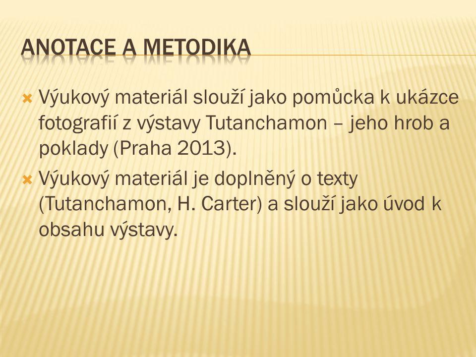  Výukový materiál slouží jako pomůcka k ukázce fotografií z výstavy Tutanchamon – jeho hrob a poklady (Praha 2013).  Výukový materiál je doplněný o