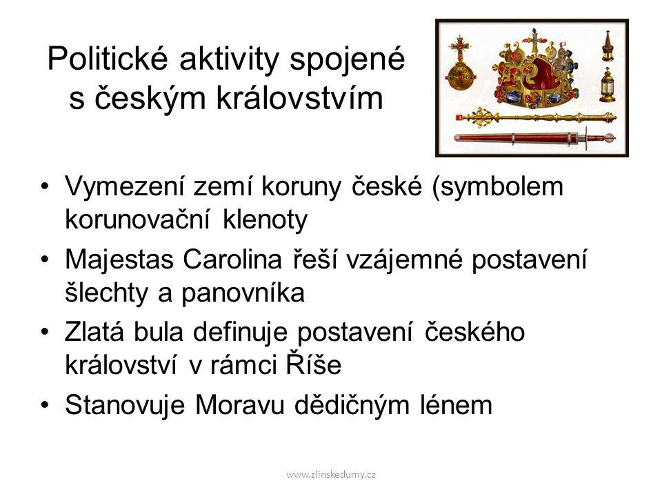 www.zlinskedumy.cz Politické aktivity spojené s českým královstvím Vymezení zemí koruny české (symbolem korunovační klenoty Majestas Carolina řeší vzá
