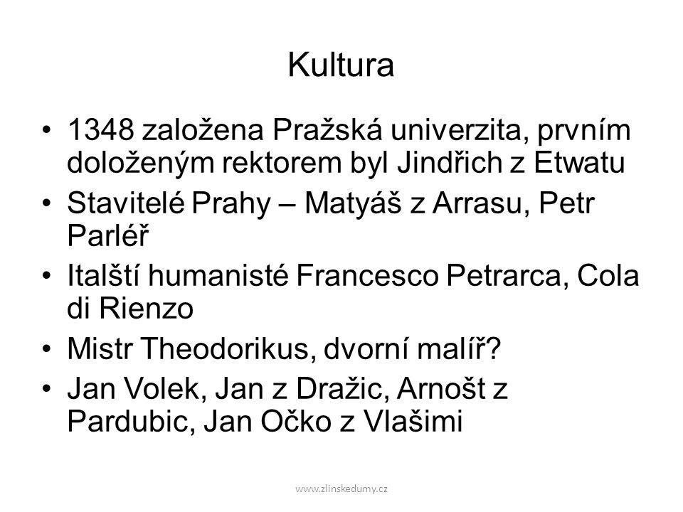 www.zlinskedumy.cz Kultura 1348 založena Pražská univerzita, prvním doloženým rektorem byl Jindřich z Etwatu Stavitelé Prahy – Matyáš z Arrasu, Petr P