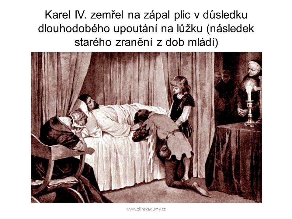 www.zlinskedumy.cz Karel IV. zemřel na zápal plic v důsledku dlouhodobého upoutání na lůžku (následek starého zranění z dob mládí)