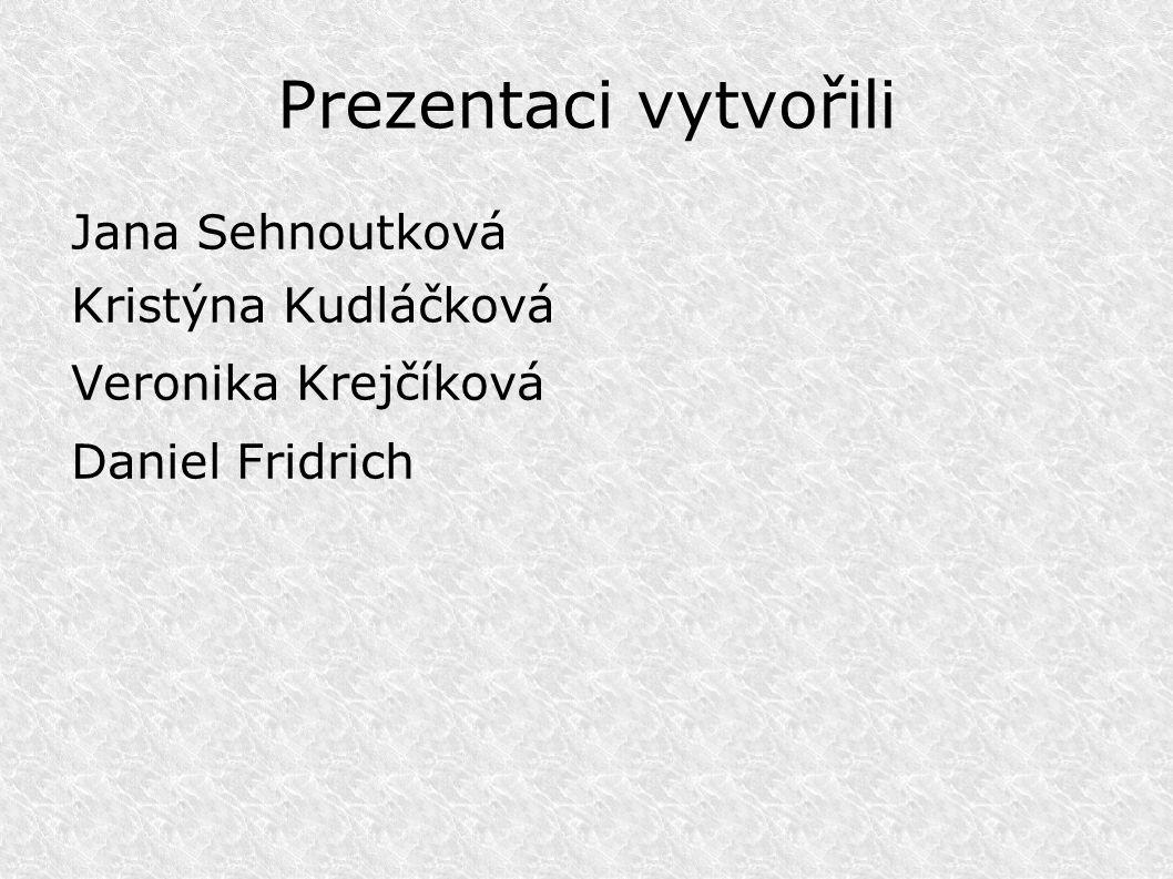 Prezentaci vytvořili Jana Sehnoutková Kristýna Kudláčková Veronika Krejčíková Daniel Fridrich