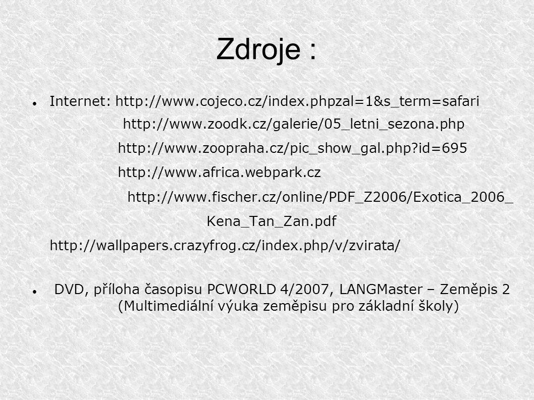 Zdroje : Internet: http://www.cojeco.cz/index.phpzal=1&s_term=safari http://www.zoodk.cz/galerie/05_letni_sezona.php http://www.zoopraha.cz/pic_show_g