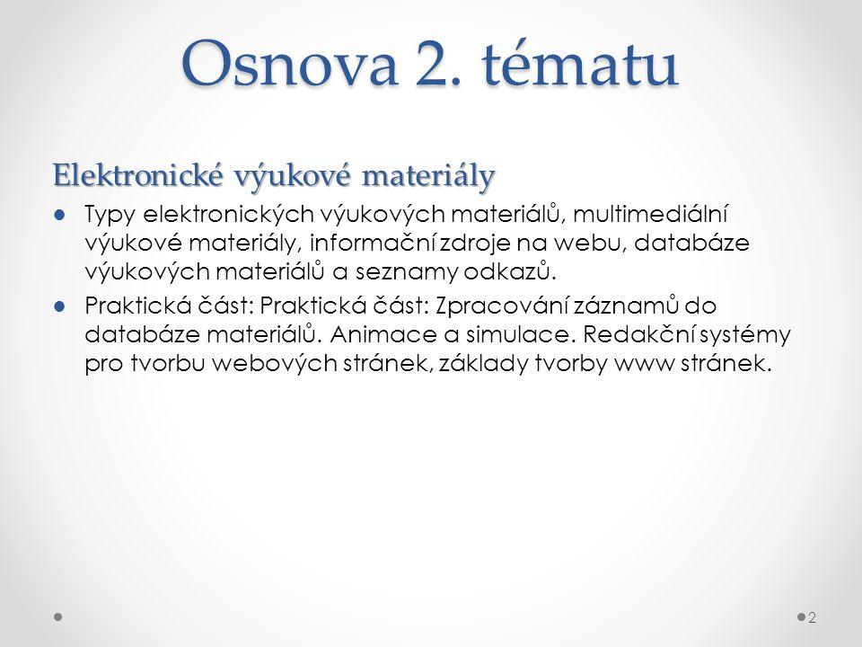 Osnova 2. tématu Elektronické výukové materiály ●Typy elektronických výukových materiálů, multimediální výukové materiály, informační zdroje na webu,