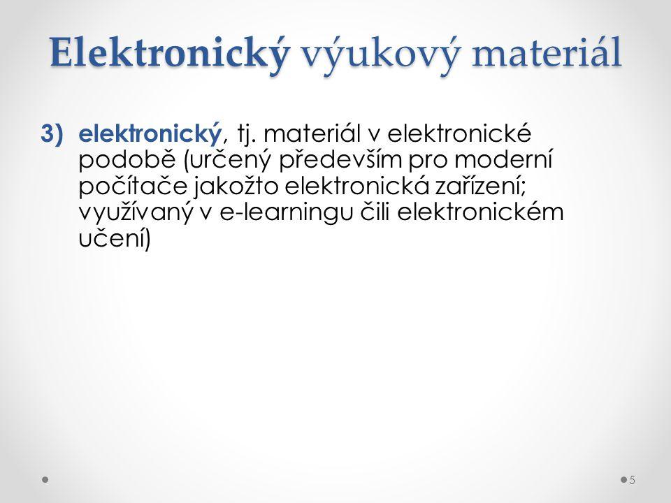 Elektronický výukový materiál 3) elektronický, tj. materiál v elektronické podobě (určený především pro moderní počítače jakožto elektronická zařízení