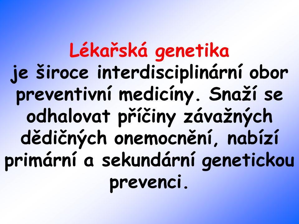 Lékařská genetika je široce interdisciplinární obor preventivní medicíny. Snaží se odhalovat příčiny závažných dědičných onemocnění, nabízí primární a