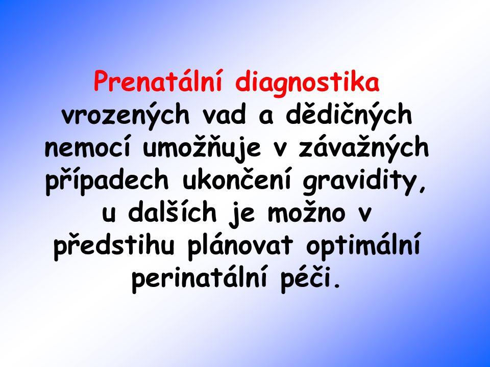 Prenatální diagnostika vrozených vad a dědičných nemocí umožňuje v závažných případech ukončení gravidity, u dalších je možno v předstihu plánovat opt