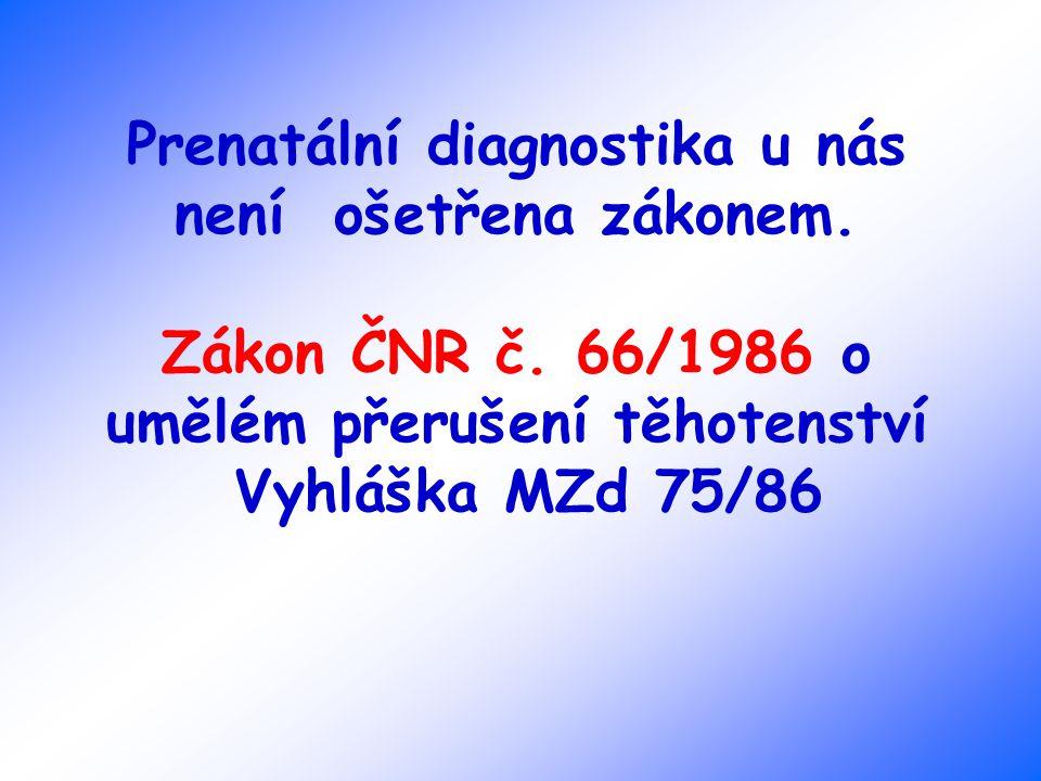 Prenatální diagnostika u nás není ošetřena zákonem. Zákon ČNR č. 66/1986 o umělém přerušení těhotenství Vyhláška MZd 75/86