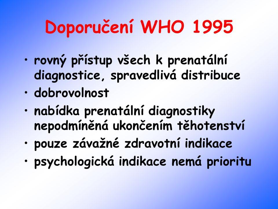 Doporučení WHO 1995 rovný přístup všech k prenatální diagnostice, spravedlivá distribuce dobrovolnost nabídka prenatální diagnostiky nepodmíněná ukonč
