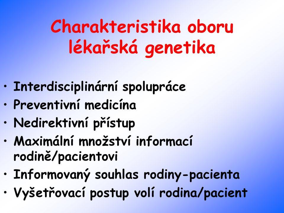 Genetické pracoviště Genetická poradna - ambulance Laboratoře cytogenetické (prenatální, postnatální, molekulárně cytogenetické, onkocytogenetické) Laboratoře molekulárně genetické (monogenně podmíněná onemocnění, onkogenetika, identifikace jedinců..)
