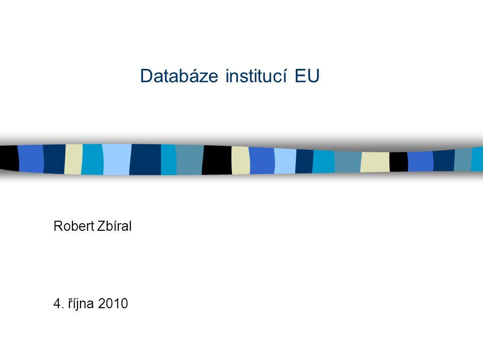 Databáze institucí EU Robert Zbíral 4. října 2010