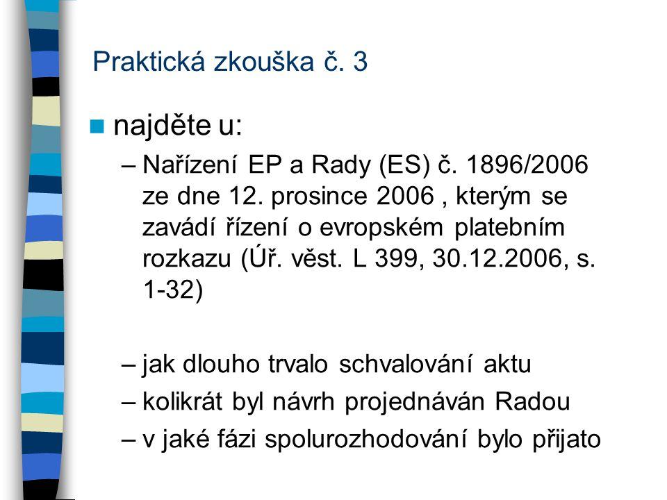 Praktická zkouška č. 3 najděte u: –Nařízení EP a Rady (ES) č.