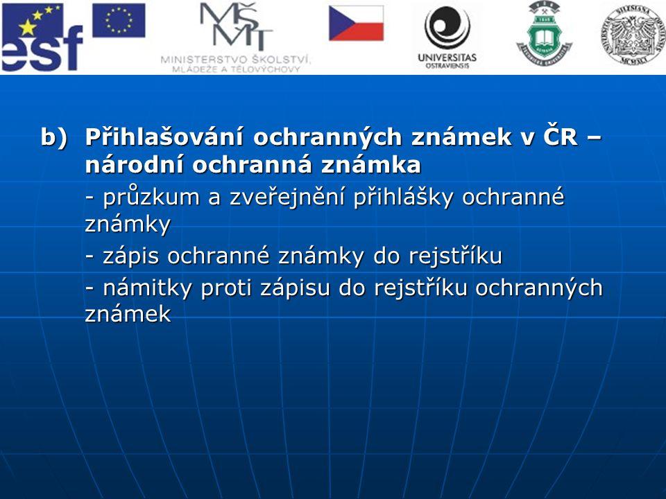 b)Přihlašování ochranných známek v ČR – národní ochranná známka - průzkum a zveřejnění přihlášky ochranné známky - zápis ochranné známky do rejstříku