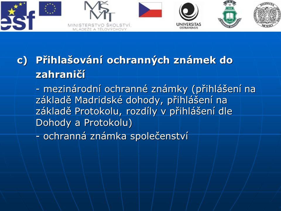 c)Přihlašování ochranných známek do zahraničí - mezinárodní ochranné známky (přihlášení na základě Madridské dohody, přihlášení na základě Protokolu,
