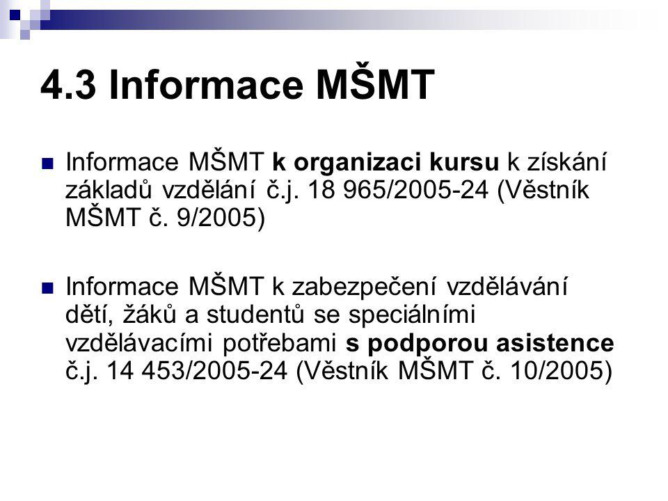 4.3 Informace MŠMT Informace MŠMT k organizaci kursu k získání základů vzdělání č.j. 18 965/2005-24 (Věstník MŠMT č. 9/2005) Informace MŠMT k zabezpeč