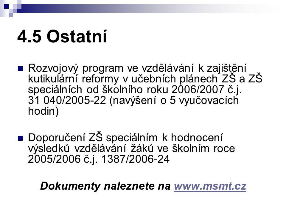 4.5 Ostatní Rozvojový program ve vzdělávání k zajištění kutikulární reformy v učebních plánech ZŠ a ZŠ speciálních od školního roku 2006/2007 č.j. 31