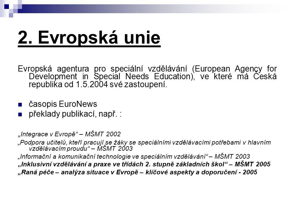 2. Evropská unie Evropská agentura pro speciální vzdělávání (European Agency for Development in Special Needs Education), ve které má Česká republika