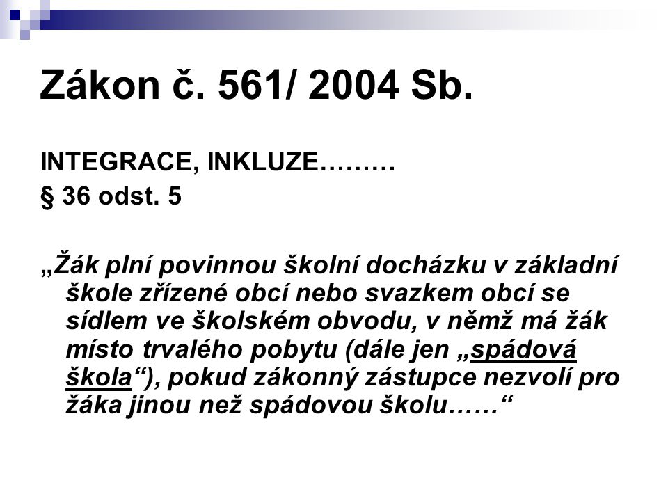 Zákon č. 561/ 2004 Sb. INTEGRACE, INKLUZE……… § 36 odst.