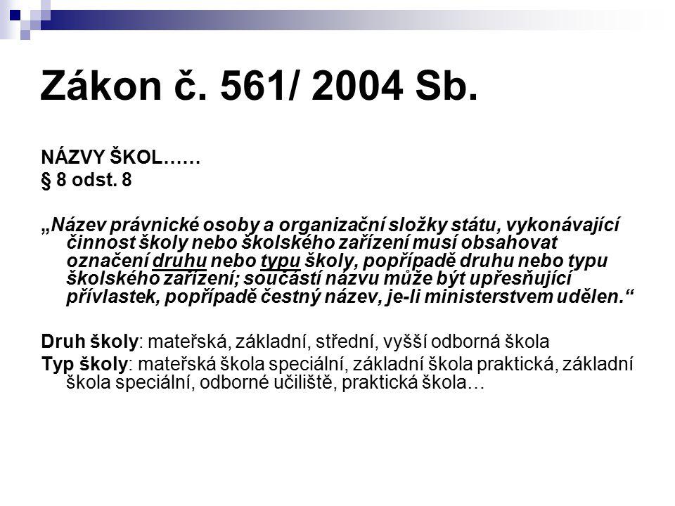 """Zákon č. 561/ 2004 Sb. NÁZVY ŠKOL…… § 8 odst. 8 """"Název právnické osoby a organizační složky státu, vykonávající činnost školy nebo školského zařízení"""